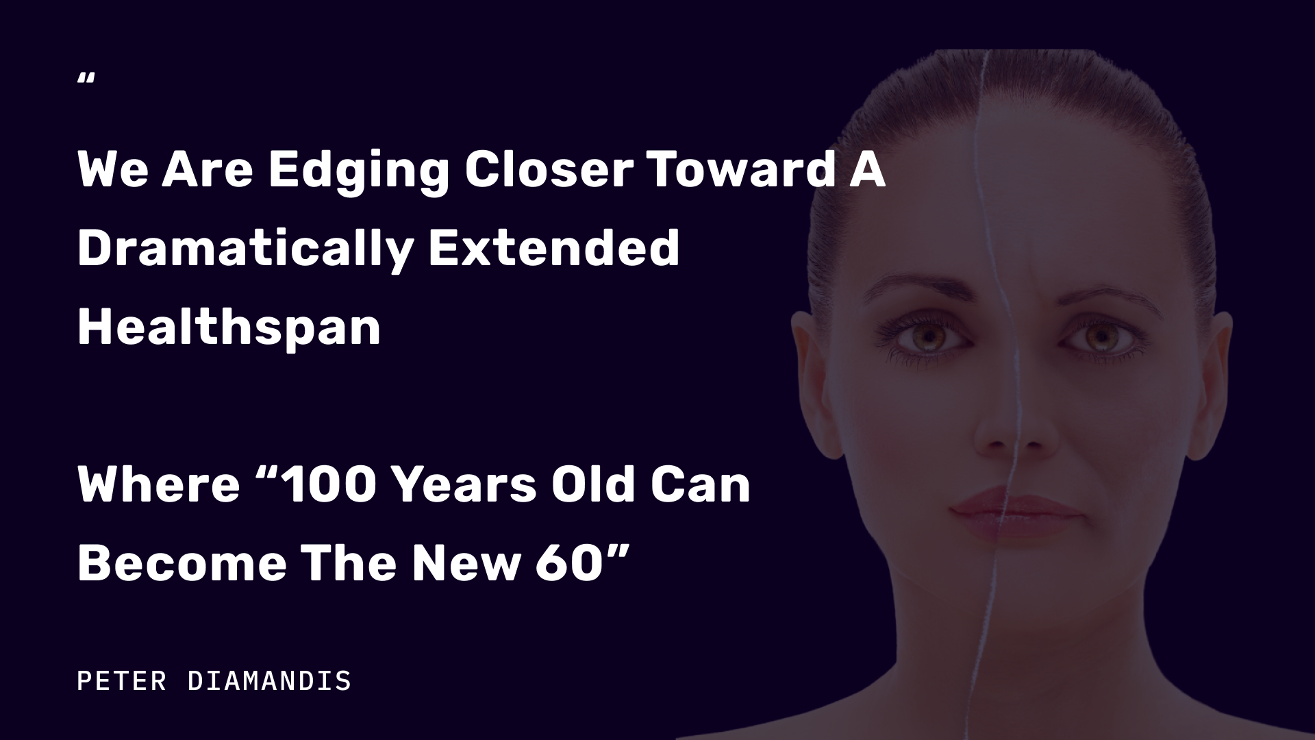 Peter Diamandis quote about increasing human healthspan and a picture of a woman's face
