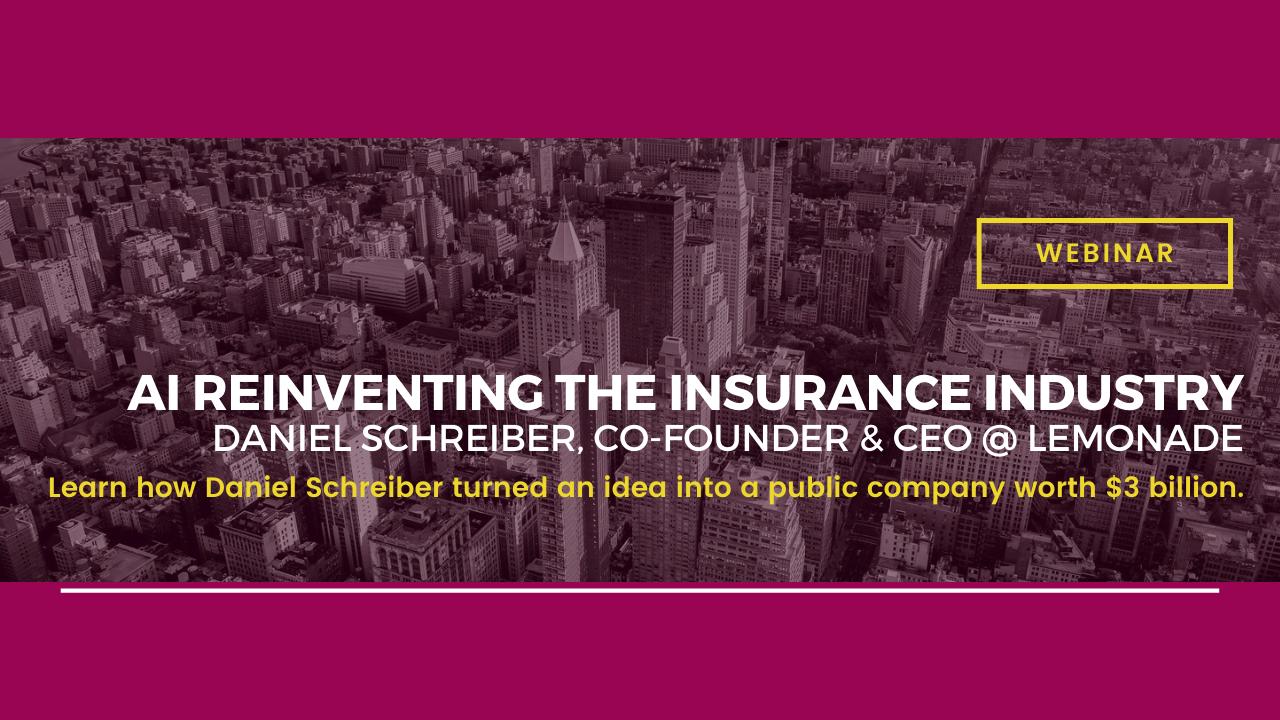 WEBINAR: AI Reinventing the Insurance Industry | Daniel Schreiber, CEO @ Lemonade